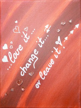 """love it – change it – leave it"""